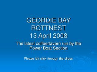 GEORDIE BAY ROTTNEST 13 April 2008