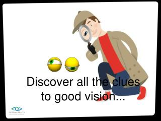 Discover all the clues to good vision...