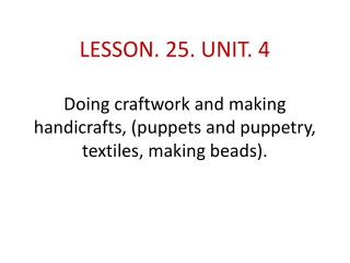 SUMMERY OF LECTURE. 24. Unit. 4 CRAFTS Crafts in Pakistan  crafts practiced and made in Pakistan.