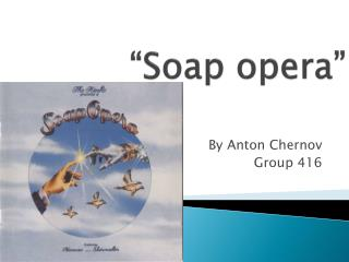 """Soap opera"""