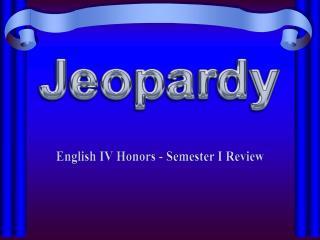 English IV Honors - Semester I Review