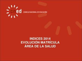 INDICES 2014  EVOLUCI�N MATR�CULA  �REA DE LA SALUD