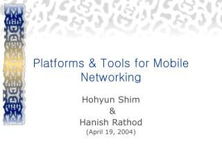 Platforms & Tools for Mobile Networking