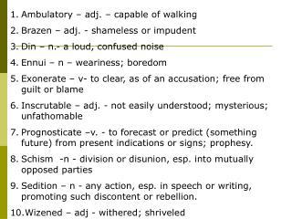 Ambulatory – adj. – capable of walking Brazen – adj. - shameless or impudent