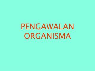 PENGAWALAN ORGANISMA