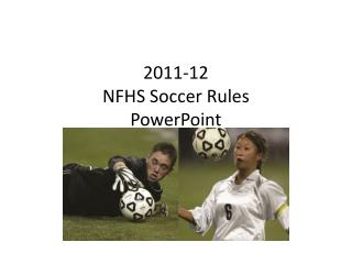 2011-12 NFHS Soccer Rules PowerPoint