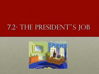 7.2- The President � s Job