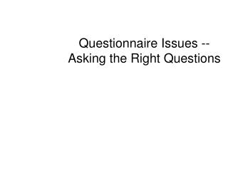 Questionnaire Issues -- Asking the Right Questions