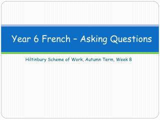 Year 6 French – Asking Questions