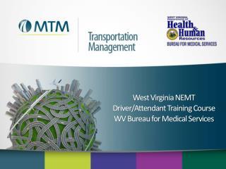 West Virginia NEMT  Driver/Attendant Training Course  WV Bureau for Medical Services