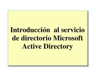 Introducción  al servicio de directorio Microsoft Active Directory