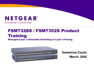 FSM7328S / FSM7352S Product Training Managed Layer 3 Stackable Switching at Layer 2 Pricing