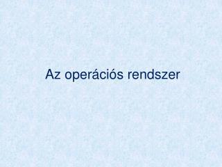 Az oper�ci�s rendszer