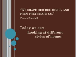 �We shape our buildings, and then they shape us.�