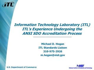 Michael D. Hogan ITL Standards Liaison 310-975-2926 m.hogan@nist