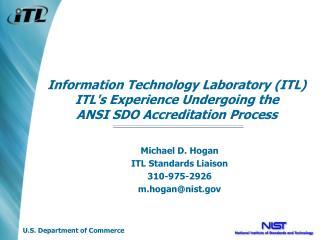 Michael D. Hogan ITL Standards Liaison 310-975-2926 m.hogan@nist