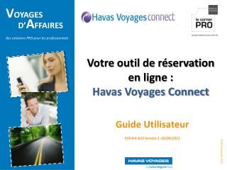Votre outil de réservation  en ligne : Havas Voyages Connect