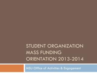 Student Organization  Mass Funding Orientation 2013-2014