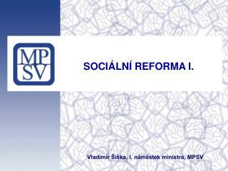 SOCIÁLNÍ REFORMA I.