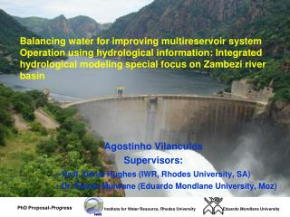 Agostinho Vilanculos Supervisors: -  Prof. Denis Hughes (IWR, Rhodes University, SA)