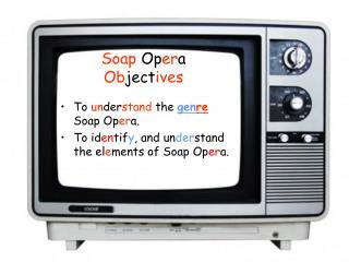 Soap  Op er a Ob ject ives
