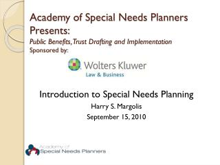 Introduction to Special Needs Planning Harry S. Margolis September 15, 2010