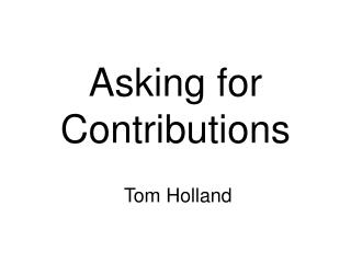 Asking for Contributions  Tom Holland
