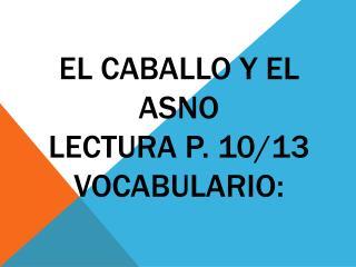 El  caballo  y el  asno Lectura  p. 10/13 vocabulario :