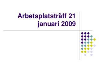 Arbetsplatsträff 21 januari 2009