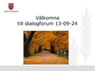 Välkomna  till dialogforum 13-09-24