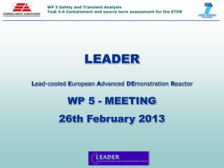 LEADER L ead-cooled  E uropean  A dvanced  DE monstration  R eactor WP 5 - MEETING