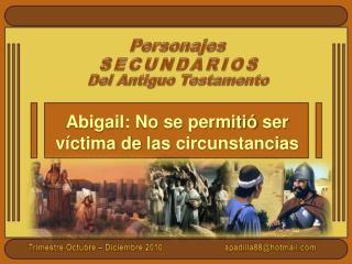 Abigail: No se  permitió ser víctima  de  las circunstancias