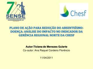 Autor: Ticiana  de Menezes  Gularte Co-autor : Ana Raquel Cordeiro Florêncio 11/04/2011