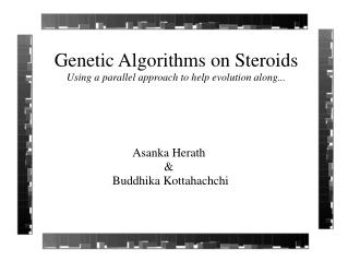 Genetic Algorithms on Steroids Using a parallel approach to help evolution along...