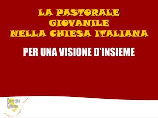 LA PASTORALE GIOVANILE  NELLA CHIESA ITALIANA