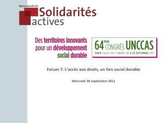 Forum 7: L'accès aux droits, un lien social durable Mercredi 28 septembre 2011