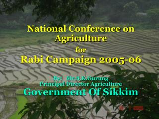 National Conference on Agriculture  for  Rabi Campaign 2005-06  By:   Mr.S.K.Gurung Principal Director Agriculture Gover