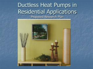 Ductless Heat Pumps in Residential Applications  Proposed Research Plan