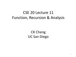 CSE 20 Lecture 11 Function, Recursion & Analysis  CK Cheng UC San Diego