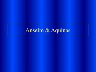 Anselm & Aquinas