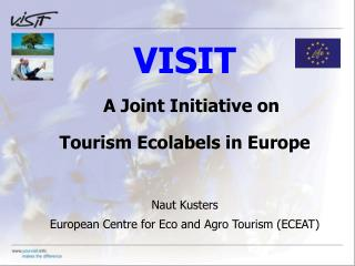 VISIT A Joint Initiative on  Tourism Ecolabels in Europe Naut Kusters