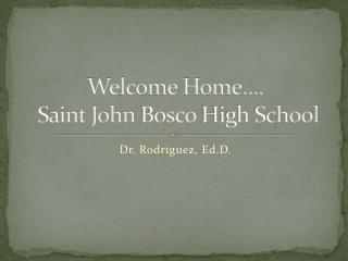 Welcome Home….  Saint John  Bosco  High School