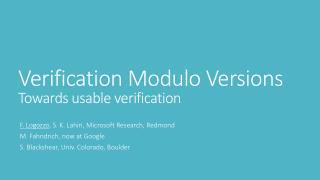 Verification Modulo Versions T owards usable verification