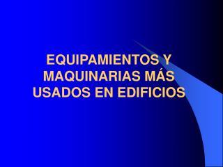 EQUIPAMIENTOS Y MAQUINARIAS M S USADOS EN EDIFICIOS