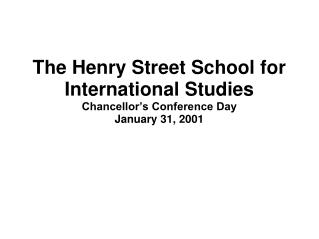 The Henry Street School for International Studies Chancellor's Conference Day January 31, 2001