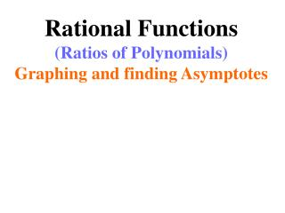 Rational Functions (Ratios of Polynomials) Graphing and finding Asymptotes