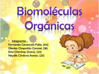 Integrantes : Fernanda  Caramutti  Falla. (04) Olenka Chapo��n  Coronel. (18)