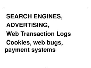 SEARCH ENGINES, ADVERTISING,  Web Transaction Logs Cookies, web bugs, payment systems