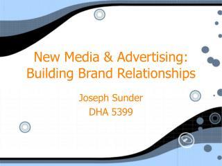 New Media & Advertising: Building Brand Relationships