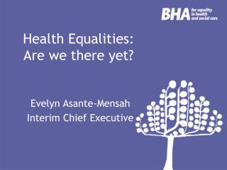 Health Equalities:  Are we there yet?